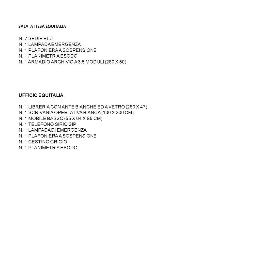 SALA ATTESA EQUITALIA N. 7 SEDIE BLU N. 1 LAMPADA EMERGENZA N. 1 PLAFONIERA A SOSPENSIONE N. 1 PLANIMETRIA ESODO N. 1 ARMADIO ARCHIVIO A 3,5 MODULI (2