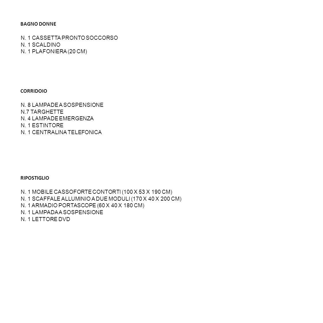 BAGNO DONNE N. 1 CASSETTA PRONTO SOCCORSO N. 1 SCALDINO N. 1 PLAFONIERA (20 CM) CORRIDOIO N. 8 LAMPADE A SOSPENSIONE N.7 TARGHETTE N. 4 LAMPADE EMERGE