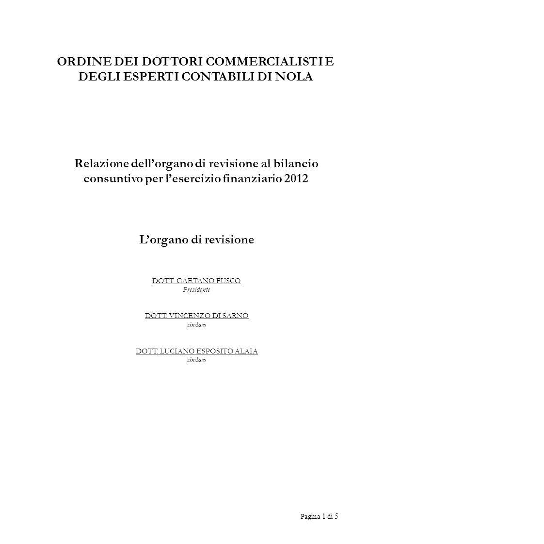 Pagina 1 di 5 ORDINE DEI DOTTORI COMMERCIALISTI E DEGLI ESPERTI CONTABILI DI NOLA Relazione dellorgano di revisione al bilancio consuntivo per leserci