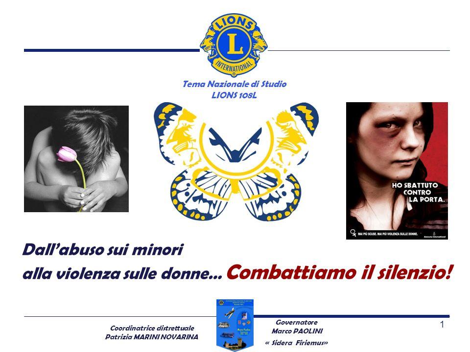 Coordinatrice distrettuale Patrizia MARINI NOVARINA Dallabuso sui minori alla violenza sulle donne… Combattiamo il silenzio! Tema Nazionale di Studio