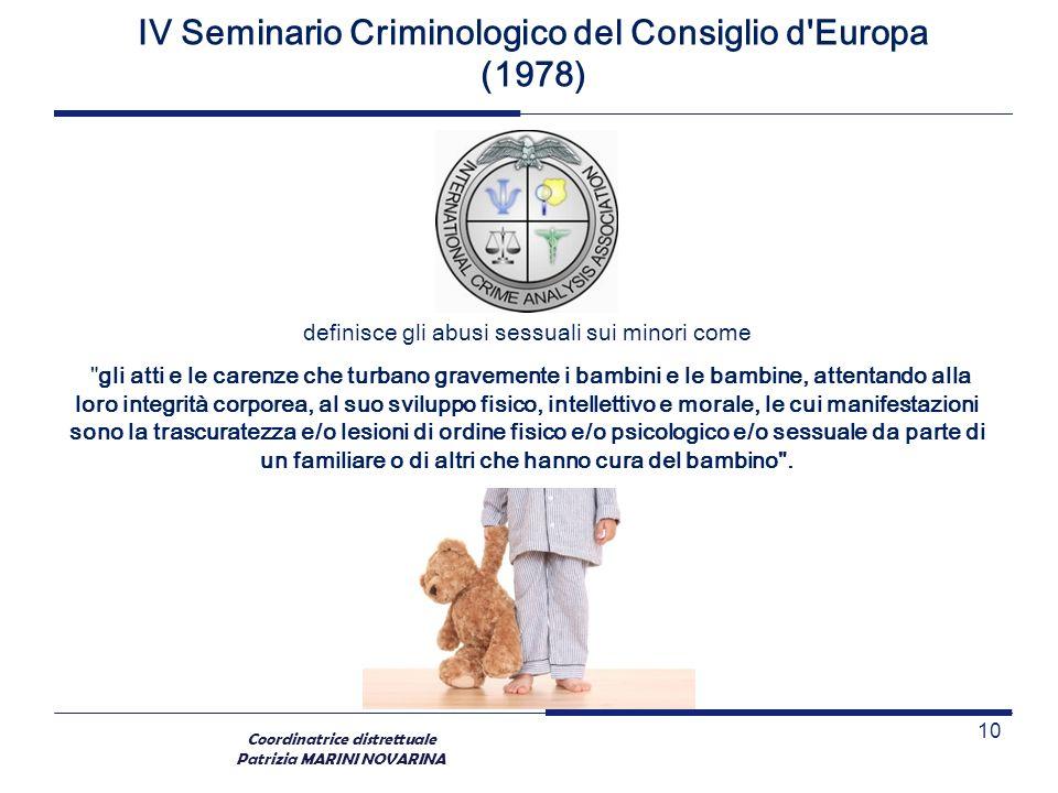 Coordinatrice distrettuale Patrizia MARINI NOVARINA IV Seminario Criminologico del Consiglio d'Europa (1978) definisce gli abusi sessuali sui minori c