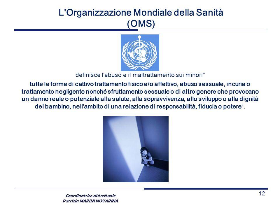 Coordinatrice distrettuale Patrizia MARINI NOVARINA L'Organizzazione Mondiale della Sanità (OMS) definisce l'abuso e il maltrattamento sui minori