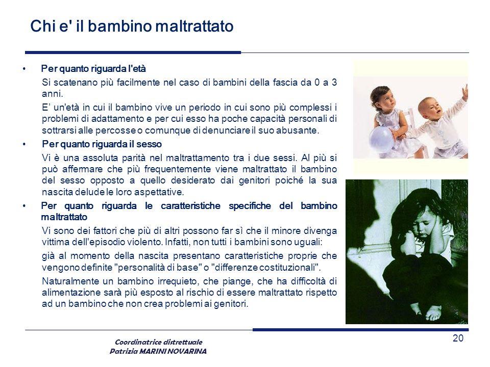 Coordinatrice distrettuale Patrizia MARINI NOVARINA Chi e' il bambino maltrattato Per quanto riguarda l'età Si scatenano più facilmente nel caso di ba