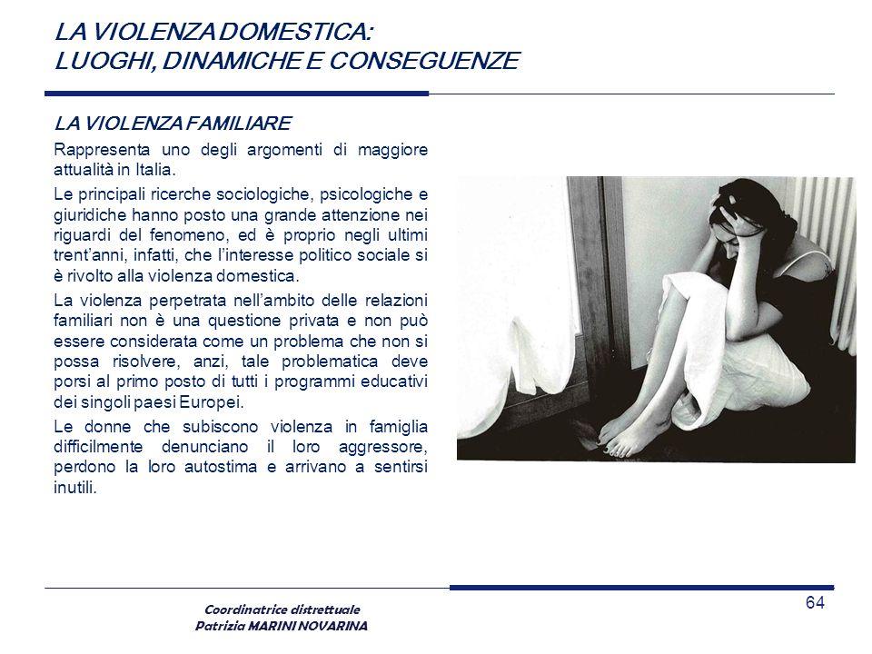 Coordinatrice distrettuale Patrizia MARINI NOVARINA LA VIOLENZA DOMESTICA: LUOGHI, DINAMICHE E CONSEGUENZE LA VIOLENZA FAMILIARE Rappresenta uno degli