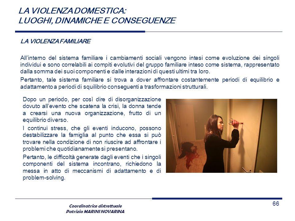 Coordinatrice distrettuale Patrizia MARINI NOVARINA LA VIOLENZA FAMILIARE Allinterno del sistema familiare i cambiamenti sociali vengono intesi come e