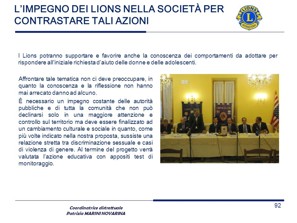 Coordinatrice distrettuale Patrizia MARINI NOVARINA Affrontare tale tematica non ci deve preoccupare, in quanto la conoscenza e la riflessione non han