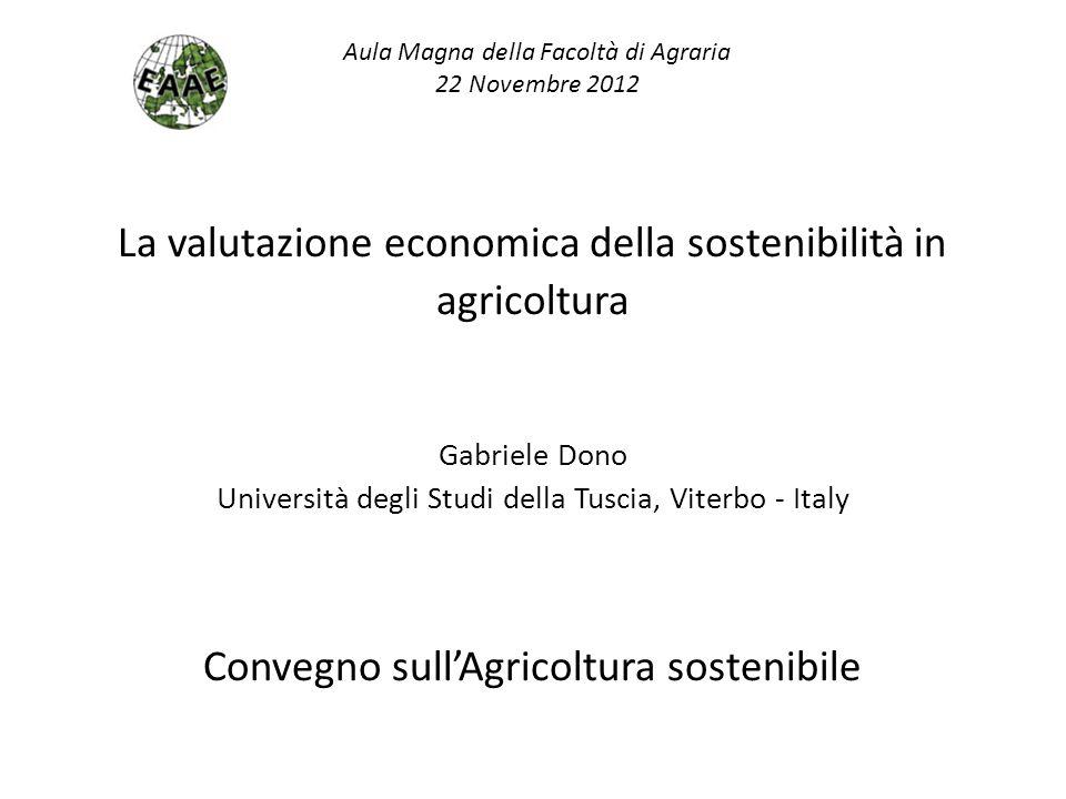 La valutazione economica della sostenibilità in agricoltura Gabriele Dono Università degli Studi della Tuscia, Viterbo - Italy Convegno sullAgricoltur