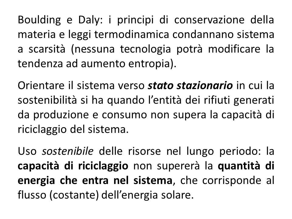 Boulding e Daly: i principi di conservazione della materia e leggi termodinamica condannano sistema a scarsità (nessuna tecnologia potrà modificare la