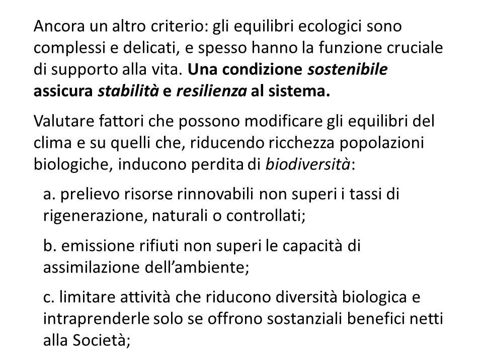 Ancora un altro criterio: gli equilibri ecologici sono complessi e delicati, e spesso hanno la funzione cruciale di supporto alla vita. Una condizione