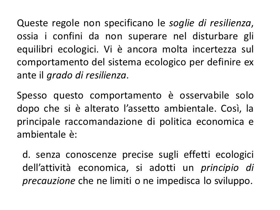 Queste regole non specificano le soglie di resilienza, ossia i confini da non superare nel disturbare gli equilibri ecologici. Vi è ancora molta incer