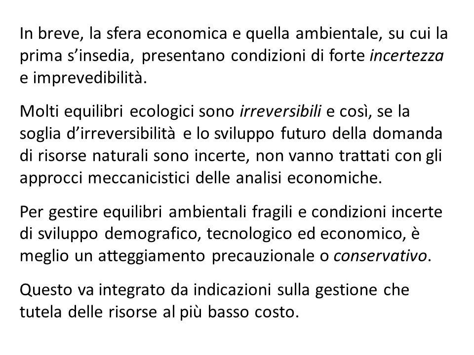 In breve, la sfera economica e quella ambientale, su cui la prima sinsedia, presentano condizioni di forte incertezza e imprevedibilità. Molti equilib