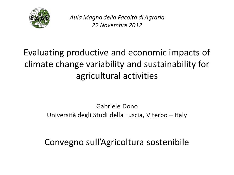 Evaluating productive and economic impacts of climate change variability and sustainability for agricultural activities Gabriele Dono Università degli