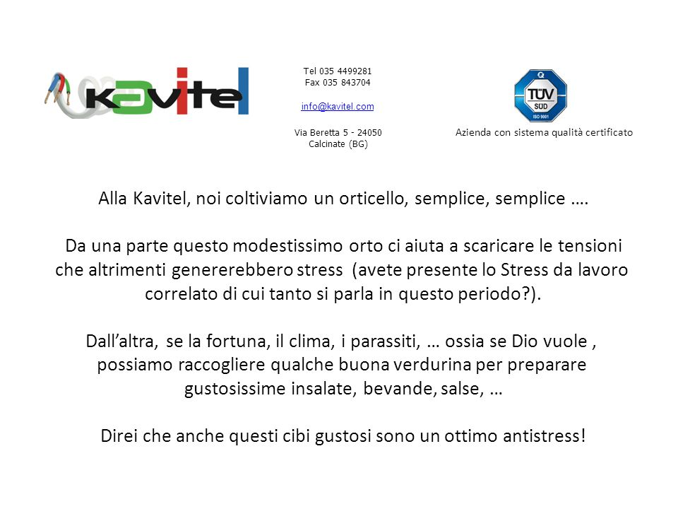 Tel 035 4499281 Fax 035 843704 info@kavitel.com Via Beretta 5 - 24050 Calcinate (BG) Azienda con sistema qualità certificato Alla Kavitel, noi coltiviamo un orticello, semplice, semplice ….