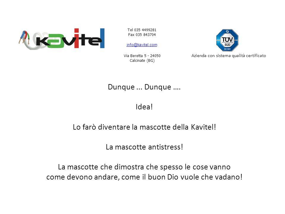 Tel 035 4499281 Fax 035 843704 info@kavitel.com Via Beretta 5 - 24050 Calcinate (BG) Azienda con sistema qualità certificato Dunque...