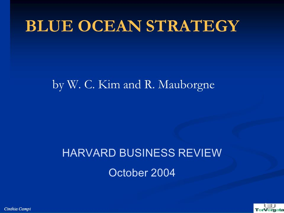 Cinthia Campi 1 BLUE OCEAN STRATEGY by W. C. Kim and R. Mauborgne HARVARD BUSINESS REVIEW October 2004