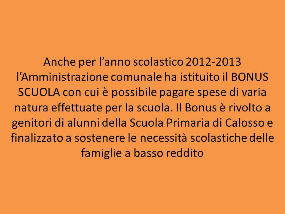 Anche per lanno scolastico 2012-2013 lAmministrazione comunale ha istituito il BONUS SCUOLA con cui è possibile pagare spese di varia natura effettuate per la scuola.