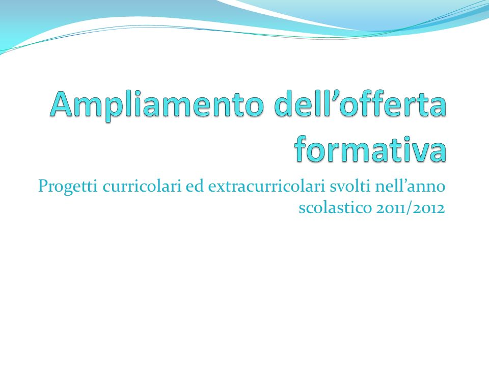 Progetti curricolari ed extracurricolari svolti nellanno scolastico 2011/2012