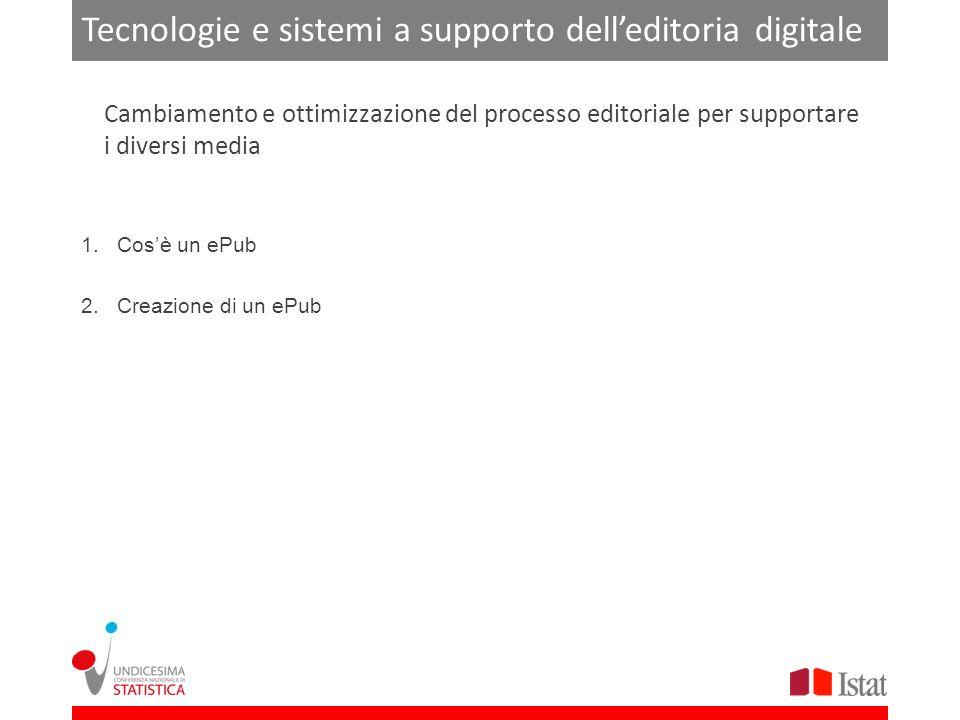 Tecnologie e sistemi a supporto delleditoria digitale 1.Cosè un ePub 2.Creazione di un ePub Cambiamento e ottimizzazione del processo editoriale per supportare i diversi media