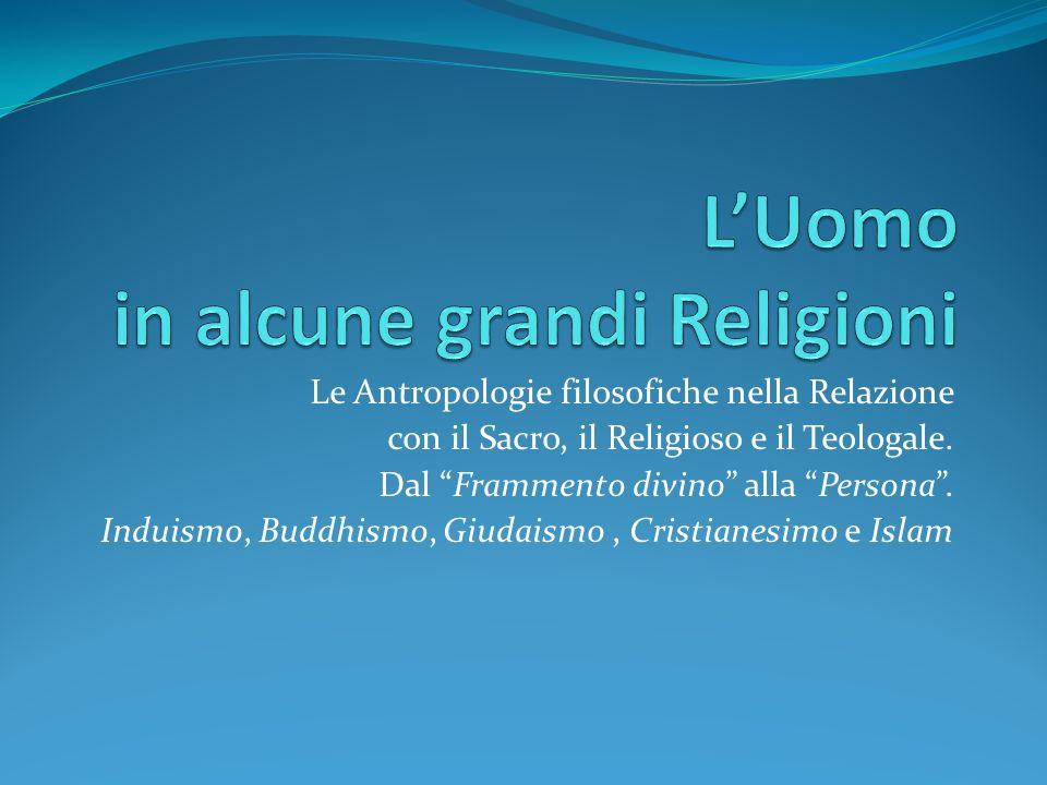 Le Antropologie filosofiche nella Relazione con il Sacro, il Religioso e il Teologale. Dal Frammento divino alla Persona. Induismo, Buddhismo, Giudais