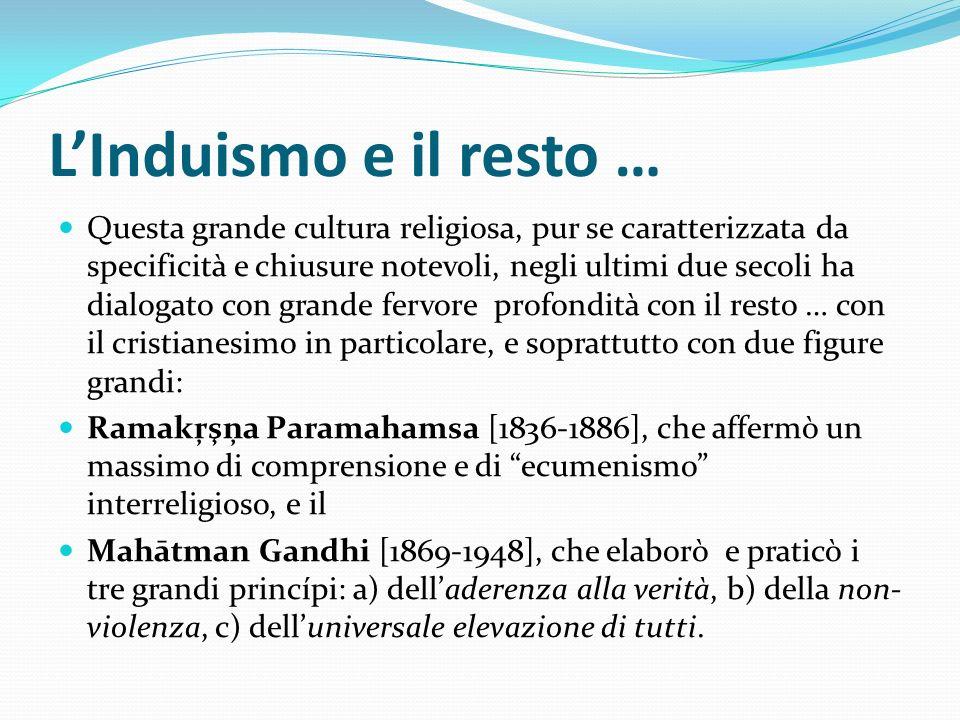 LInduismo e il resto … Questa grande cultura religiosa, pur se caratterizzata da specificità e chiusure notevoli, negli ultimi due secoli ha dialogato