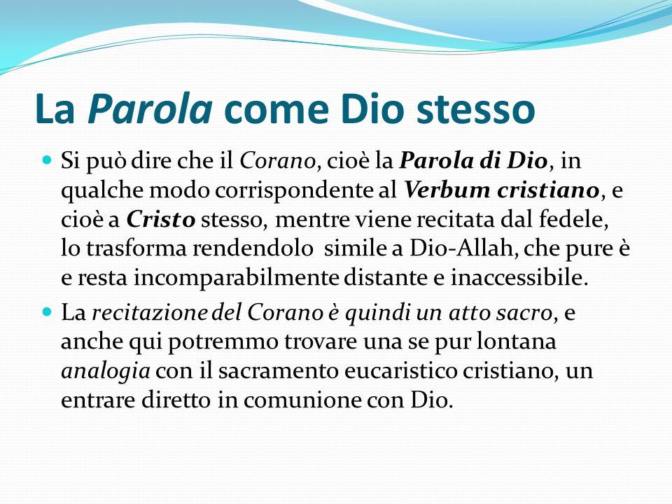 La Parola come Dio stesso Si può dire che il Corano, cioè la Parola di Dio, in qualche modo corrispondente al Verbum cristiano, e cioè a Cristo stesso
