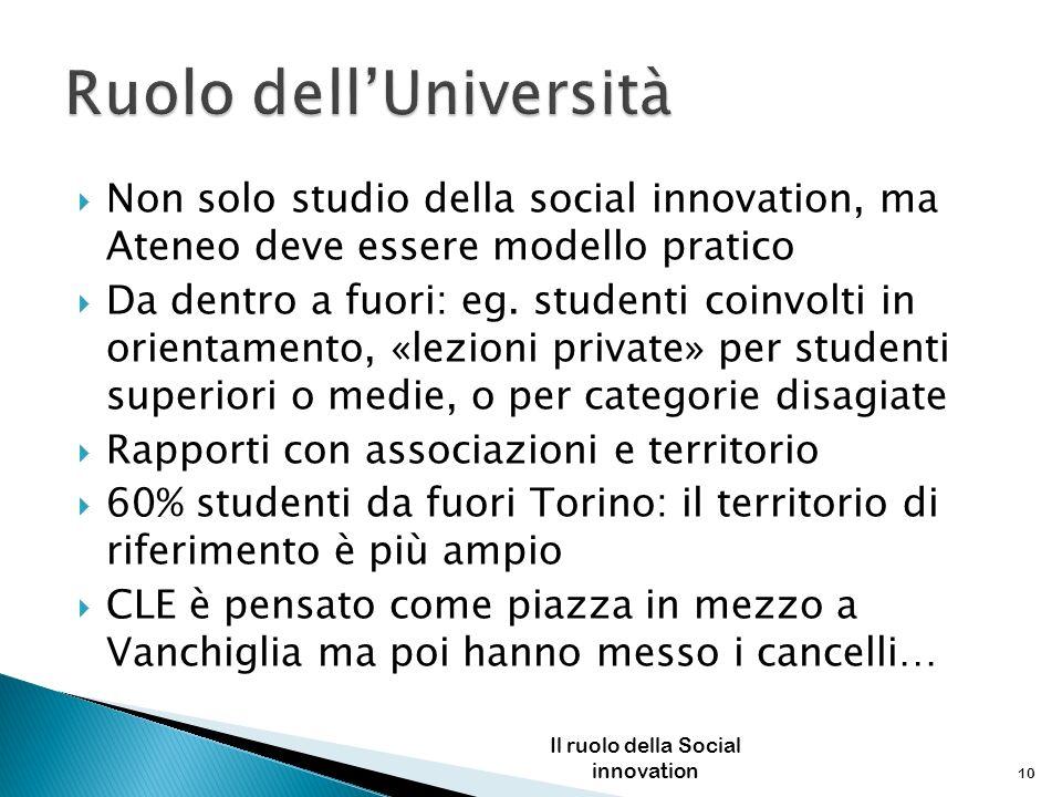 Non solo studio della social innovation, ma Ateneo deve essere modello pratico Da dentro a fuori: eg. studenti coinvolti in orientamento, «lezioni pri