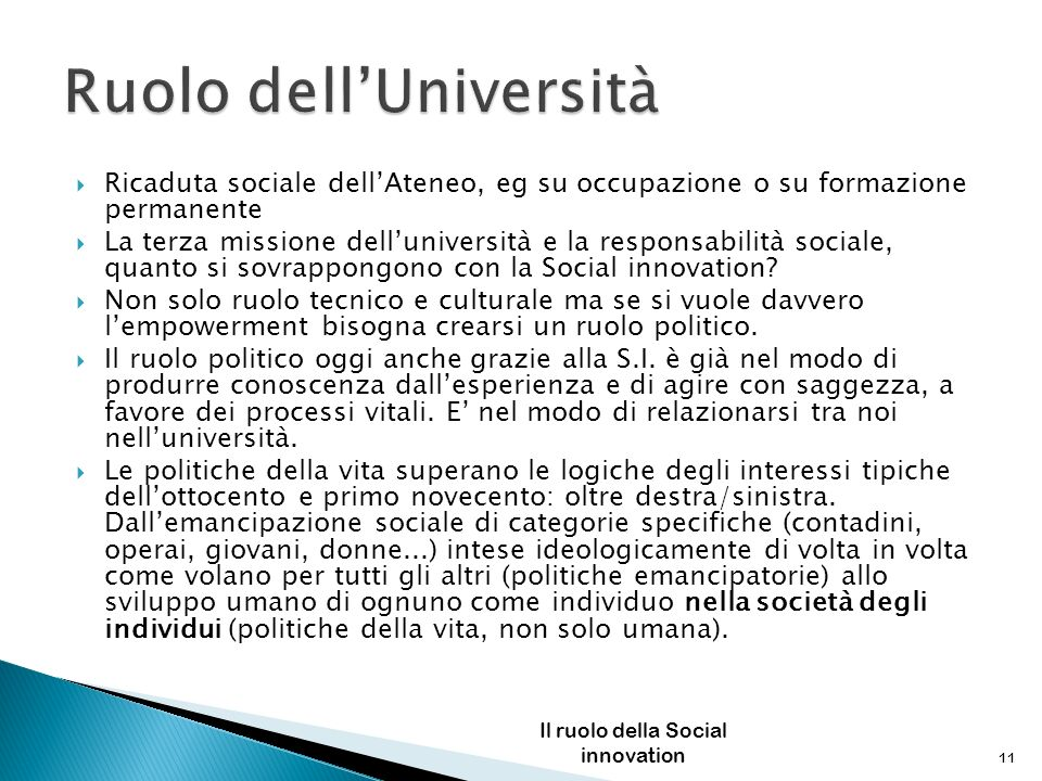 Ricaduta sociale dellAteneo, eg su occupazione o su formazione permanente La terza missione delluniversità e la responsabilità sociale, quanto si sovrappongono con la Social innovation.