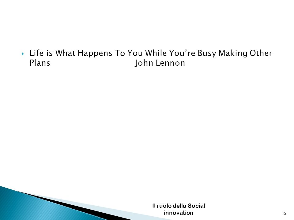 Life is What Happens To You While Youre Busy Making Other PlansJohn Lennon Il ruolo della Social innovation 12