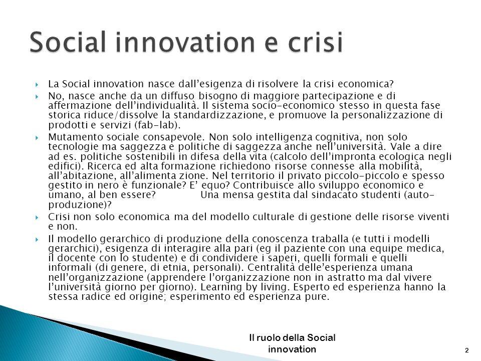 La Social innovation nasce dallesigenza di risolvere la crisi economica? No, nasce anche da un diffuso bisogno di maggiore partecipazione e di afferma