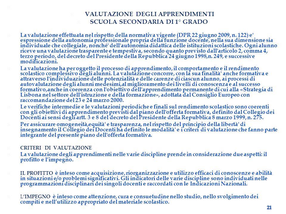 VALUTAZIONE DEGLI APPRENDIMENTI SCUOLA SECONDARIA DI 1° GRADO La valutazione effettuata nel rispetto della normativa vigente (DPR 22 giugno 2009, n.