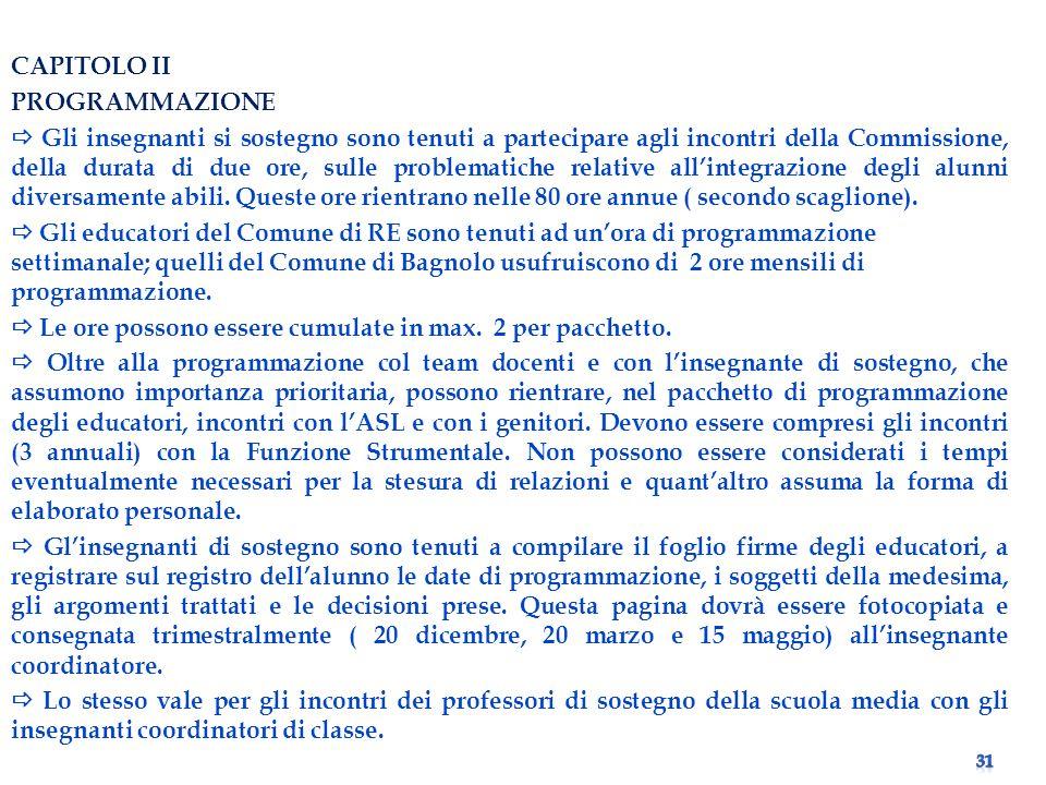 CAPITOLO II PROGRAMMAZIONE Gli insegnanti si sostegno sono tenuti a partecipare agli incontri della Commissione, della durata di due ore, sulle problematiche relative allintegrazione degli alunni diversamente abili.
