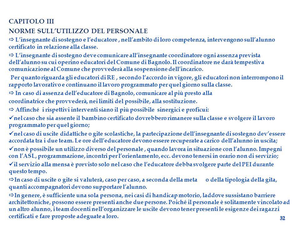 CAPITOLO III NORME SULLUTILIZZO DEL PERSONALE Linsegnante di sostegno e leducatore, nellambito di loro competenza, intervengono sullalunno certificato in relazione alla classe.