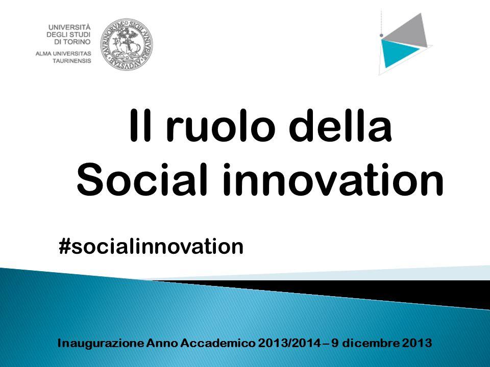 Il ruolo della Social innovation Inaugurazione Anno Accademico 2013/2014 – 9 dicembre 2013 #socialinnovation