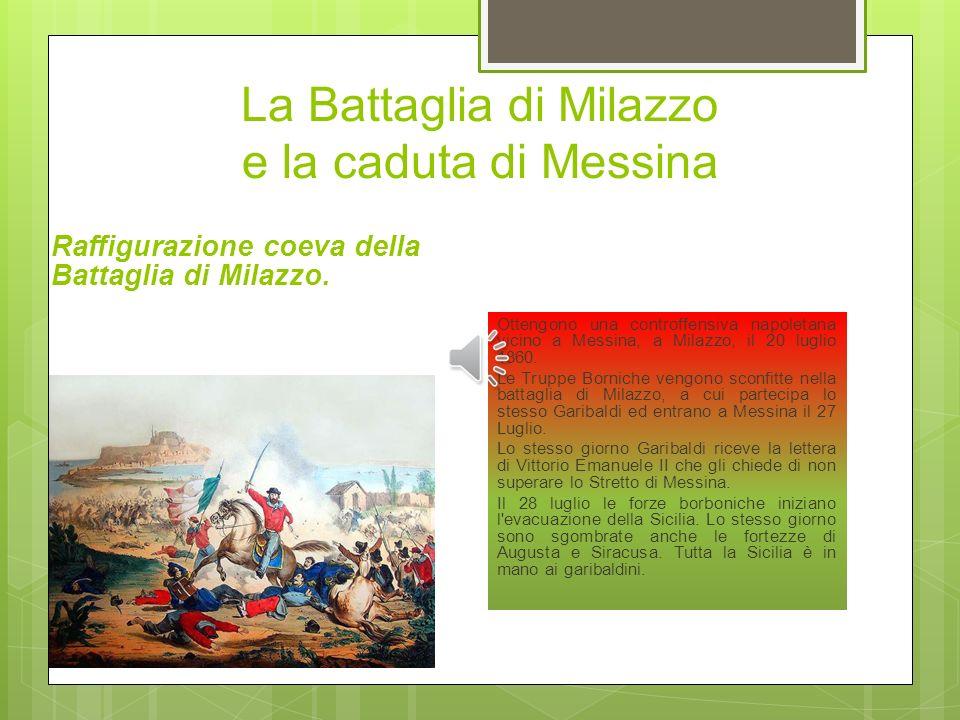 Palermo il 15 maggio, Garibaldi occupa Palermo e a luglio batte ancora le truppe regie a Milazzo, mentre il sovrano di Napoli cerca disperatamente di