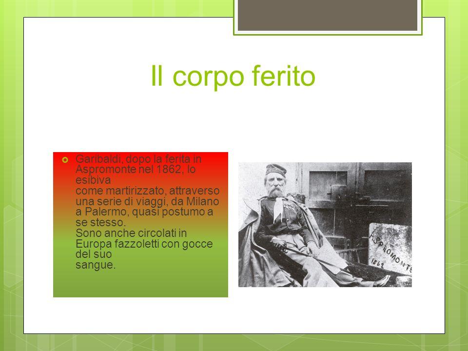 Garibaldi fabbricatore di reliquie Per assicurare la durevolezza del mito in una fase ancora incerta come il primo ventennio post-unitario: Ha lasciat