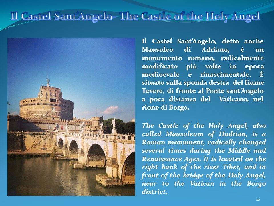 10 Il Castel SantAngelo, detto anche Mausoleo di Adriano, è un monumento romano, radicalmente modificato più volte in epoca medioevale e rinascimental