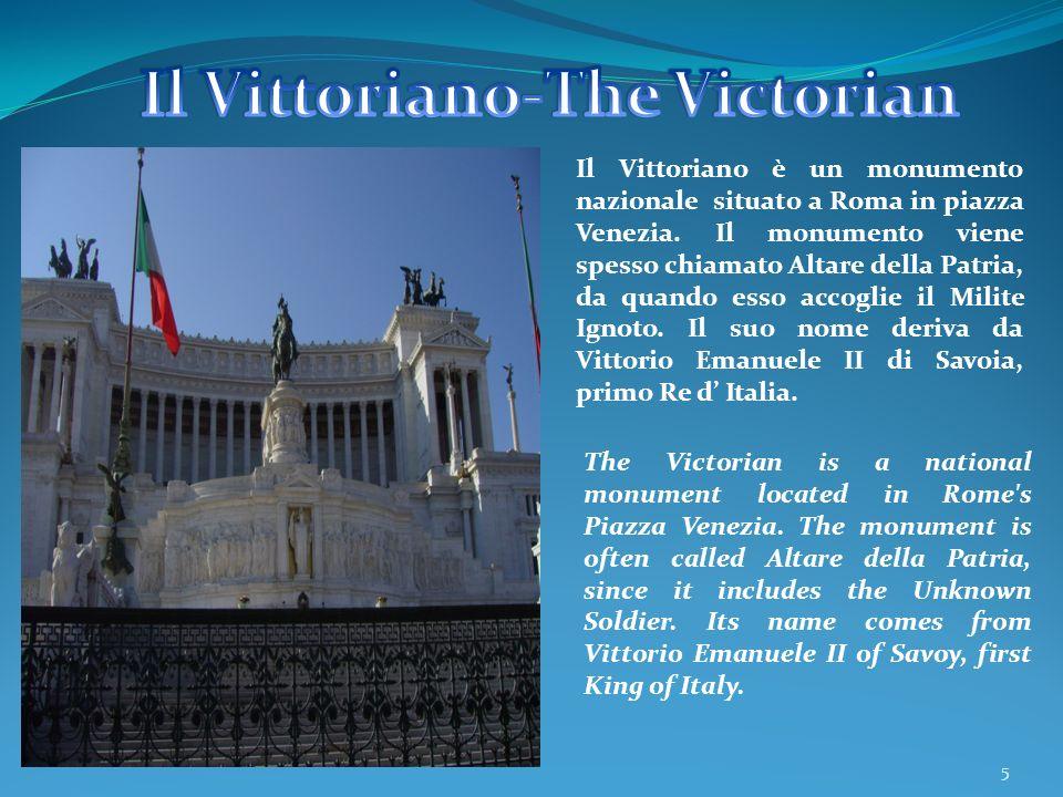 5 Il Vittoriano è un monumento nazionale situato a Roma in piazza Venezia. Il monumento viene spesso chiamato Altare della Patria, da quando esso acco