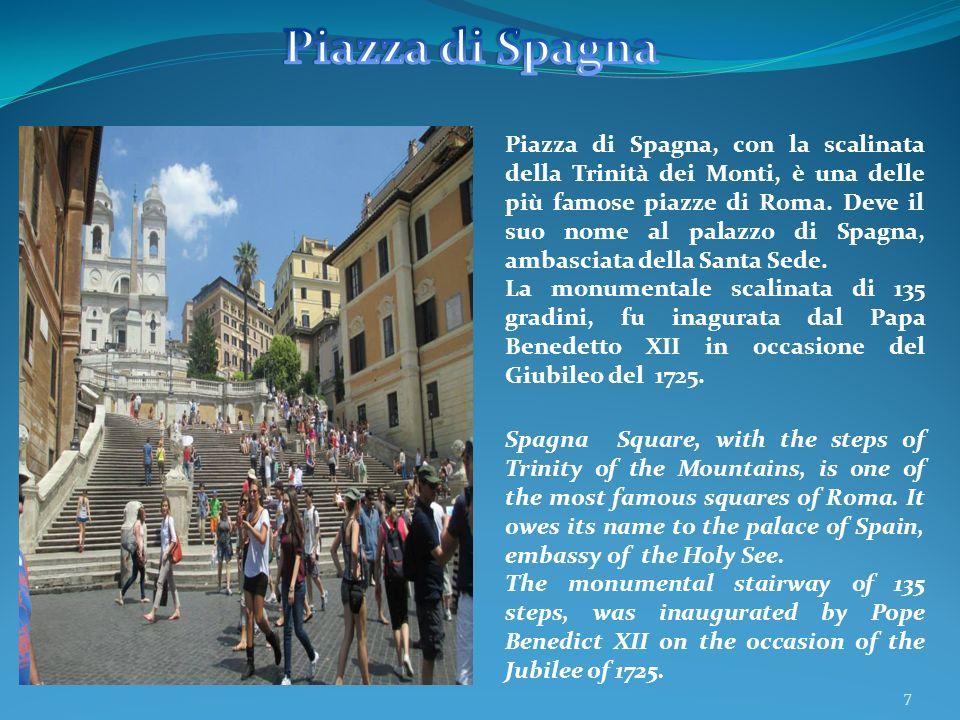 7 Piazza di Spagna, con la scalinata della Trinità dei Monti, è una delle più famose piazze di Roma. Deve il suo nome al palazzo di Spagna, ambasciata