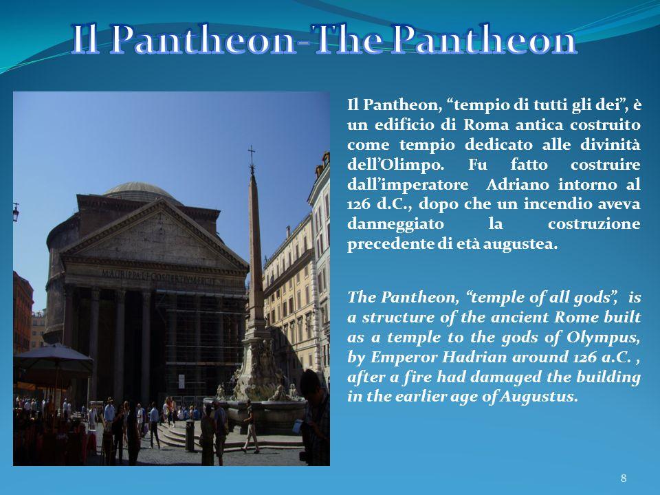8 Il Pantheon, tempio di tutti gli dei, è un edificio di Roma antica costruito come tempio dedicato alle divinità dell Olimpo. Fu fatto costruire dall
