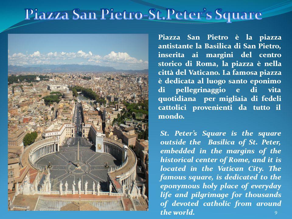 9 Piazza San Pietro è la piazza antistante la Basilica di San Pietro, inserita ai margini del centro storico di Roma, la piazza è nella città del Vati