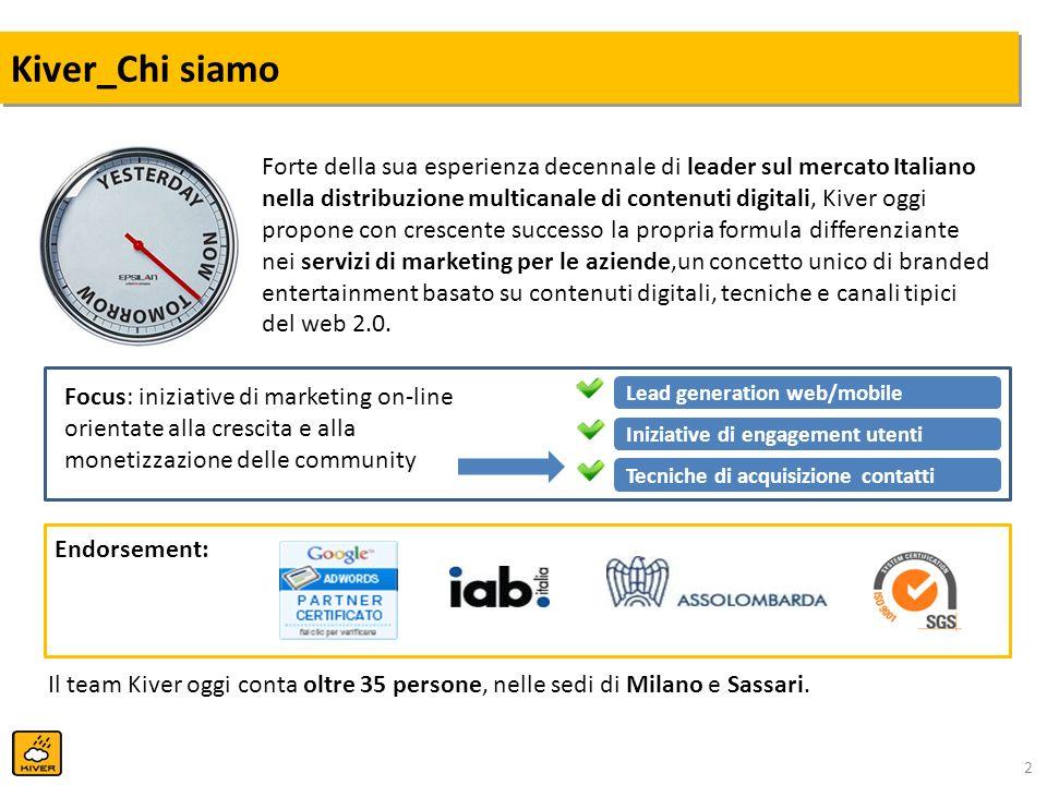 2 Kiver_Chi siamo Forte della sua esperienza decennale di leader sul mercato Italiano nella distribuzione multicanale di contenuti digitali, Kiver ogg