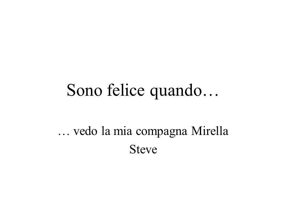 Sono felice quando… … vedo la mia compagna Mirella Steve