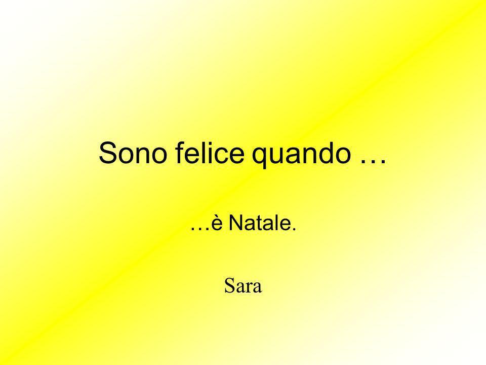 Sono felice quando … … gioco con mio cugino Riccardo Elisa Sara