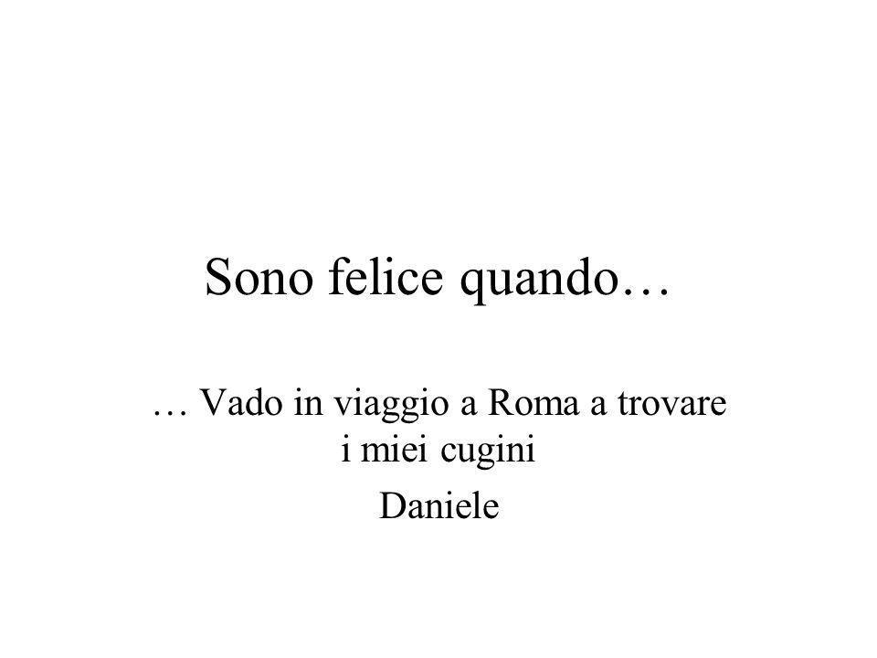 … Vado in viaggio a Roma a trovare i miei cugini Daniele