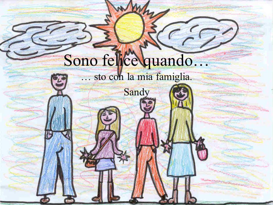 Sono felice quando… … sto con la mia famiglia. Sandy
