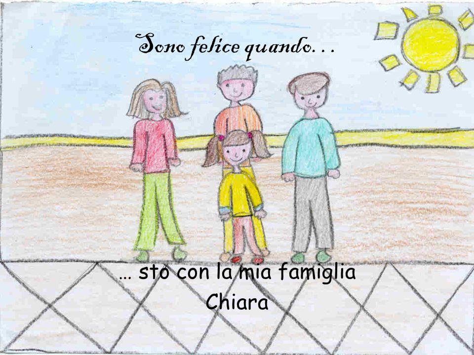 Sono felice quando… … sto con la mia famiglia Chiara