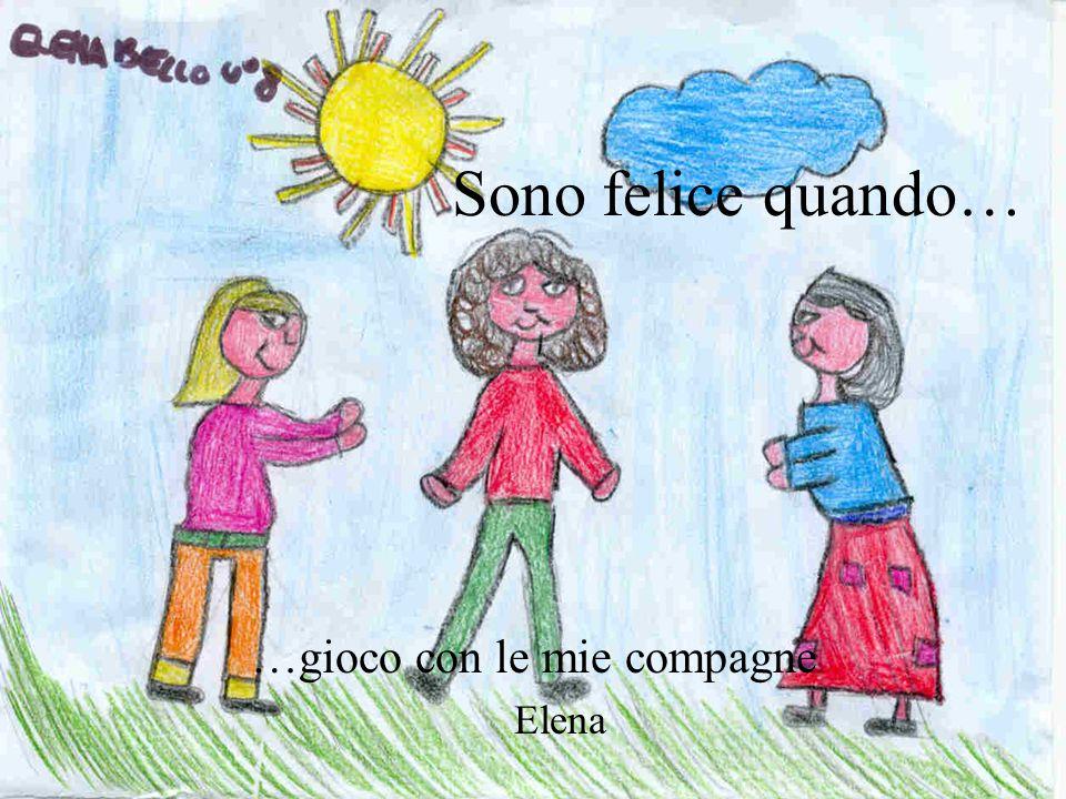 Sono felice quando… …gioco con le mie compagne Elena
