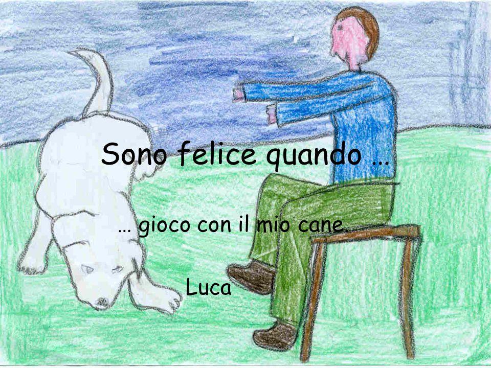 Sono felice quando … … gioco con il mio cane. Luca