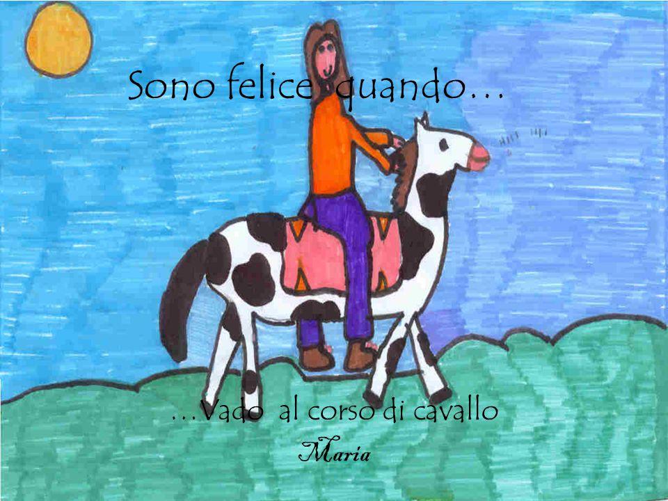 Sono felice quando… …Vado al corso di cavallo Maria