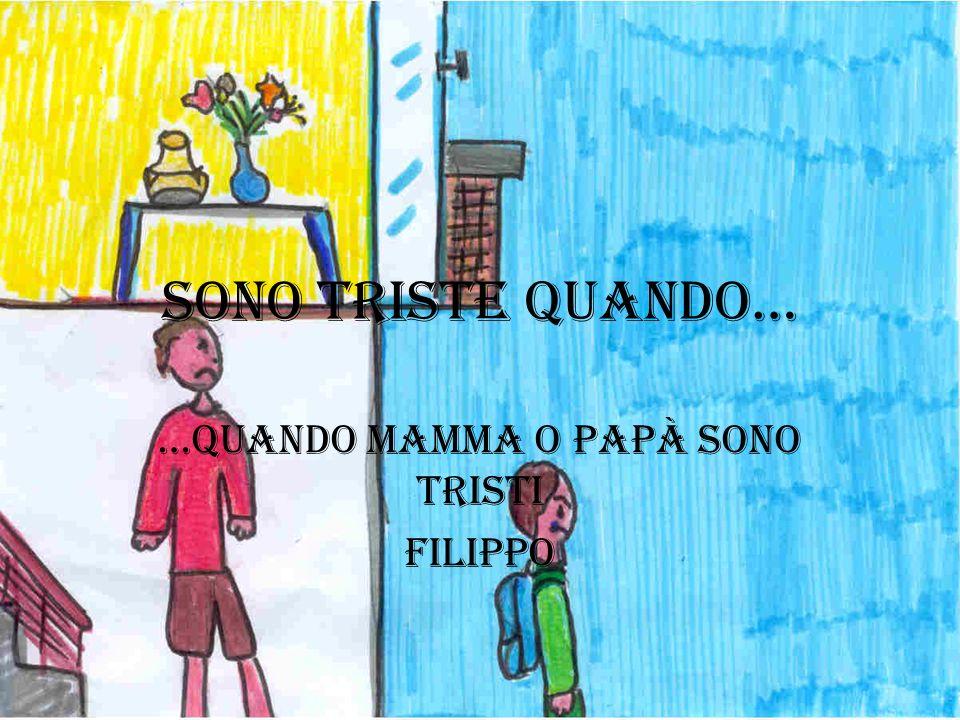 Sono triste quando… …Quando mamma o papà sono tristi Filippo